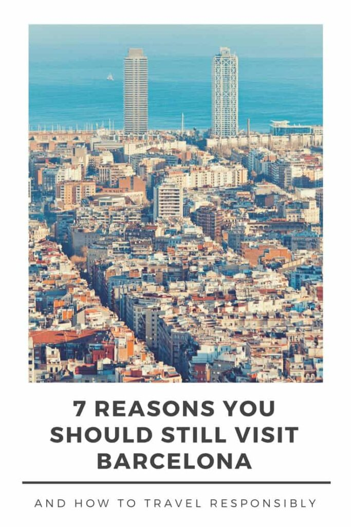 Barcelona has been in the headlines lately for all the wrong reasons. With rising tensions between Barcelona locals and tourists, should you still visit? Here's 7 reasons why you should, plus how to visit Barcelona responsibly.
